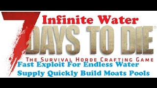 7 Days To Die Infinite Water Endless Supply Trick Alpha 15.2 Exploit Quickly Build A Moat, Pool