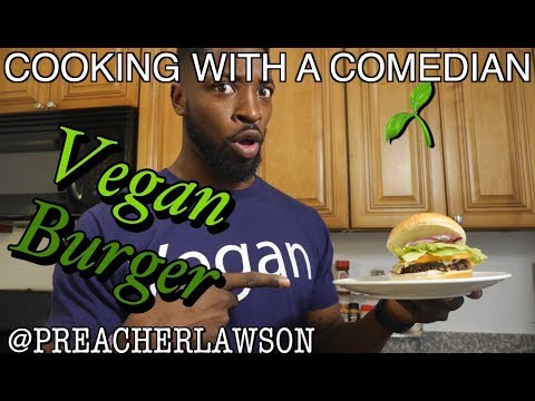 How To Make The Most AMAZING Vegan Burger of ALL TIME!!! Cooking With a Comedian