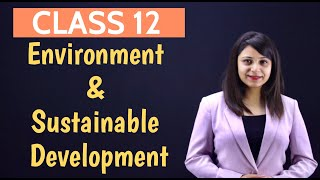 Environment and Sustainable Development Class 12 | Indian Economic Development Class 12