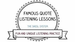 Basic Listening with Famous Quotes - The SKESL System - Learn English On Your Own