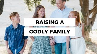 Raising A Godly Family