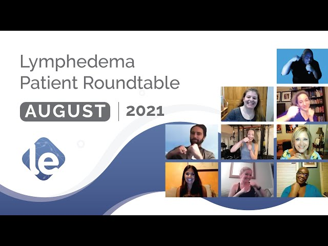 The Lymphedema Patient Roundtable – August 2021