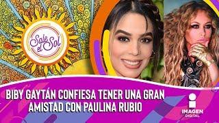 Biby Gaytán Confiesa Tener Una Gran Amistad Con Paulina Rubio | Sale El Sol