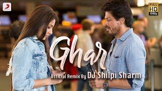 Ghar Remix  DJ Shilpi Sharma