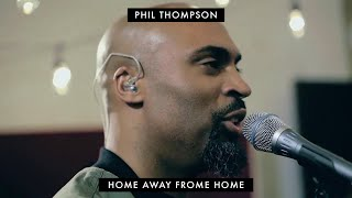 """Home Away From Home"" Phil Thompson (OFFICIAL) SESSION RECORDING"