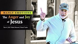 Manly Emotions: The Anger and Joy of Jesus (Part 4) - Chuck Vuolo