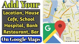 How to add location in Google Maps | Add home  Shops or New place in Google maps