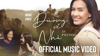 Đường Về Nhà - Ái Phương | Official Music Video