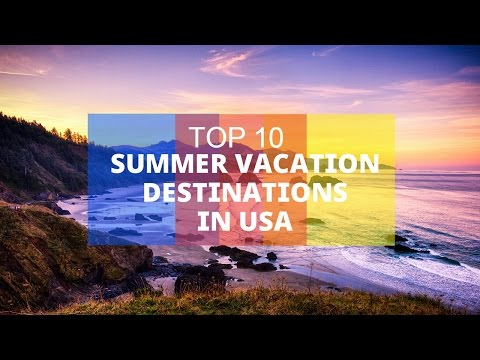 Top 10 Summer Vacation Destinations In USA