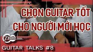 Guitar Talk #8 | Cách Chọn Guitar Cho Người Mới Chơi GIÁ SIÊU RẺ | Thuận Guitar