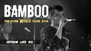Nothing Like You | @bamboomuzaklive: The Oven World Tour 2016 LIVE! in Edmonton