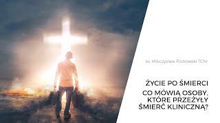 Życie po śmierci | Co mówią osoby, które przeżyły śmierć kliniczną? | ks. Mieczysław Piotrowski TChr