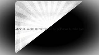 Ab Soul - World Runners Ft. Lupe Fiasco & Nikki Jean 2014