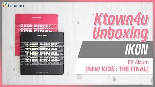 Gambar cover [Ktown4u Unboxing] iKON - EP Album [NEW KIDS: THE FINAL] 아이콘 뉴키즈 더파이널 언박싱