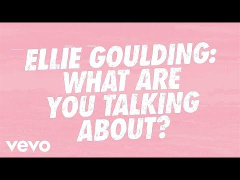 Ellie Goulding - VVV - Ellie Goulding: What Are You Talking About?!