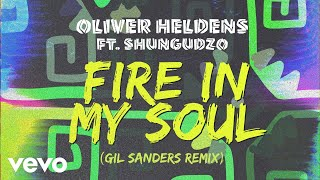 Oliver Heldens   Fire In My Soul (Gil Sanders Remix (Audio)) Ft. Shungudzo