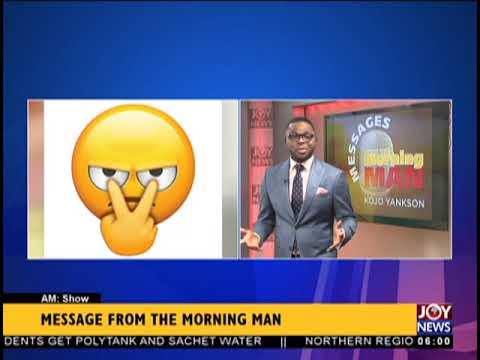 Message From The Morning Man, Kojo Yankson - AM Show on JoyNews (18-9-18)