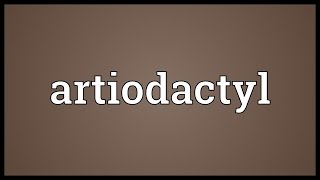 Artiodactyl Meaning