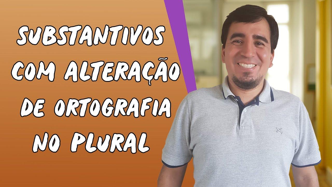 Substantivos com alteração de ortografia no plural