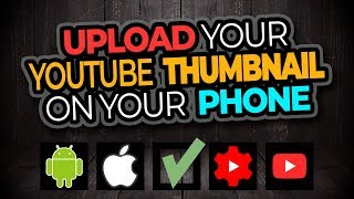 How To Upload A YouTube Thumbnail On Android And iPhone