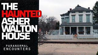 The Haunted Asher Walton House