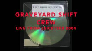 'Graveyard Shift Crew' Live from Leicester - 2004