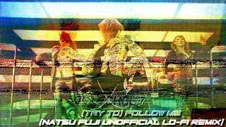 2NE1 - (Try To) Follow Me [날 따라해봐요] (Natsu Fuji Unofficial Lo-Fi Remix)