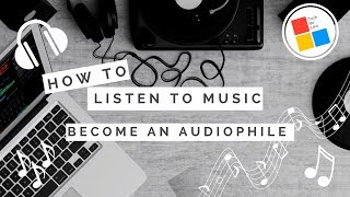 How To Listen To Music | Become an Audiophile