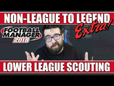 FM18 Non-League to Legend EXTRA!   Lower League Scouting in Football Manager 2018