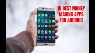 10 Best Money Making Apps For Android In 2018