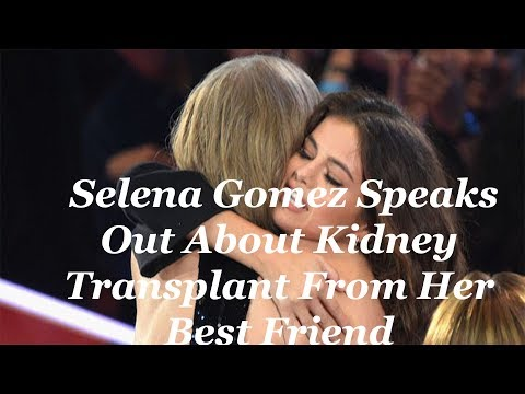 Download Selena Gomez Speaks Out About Kidney Transplant From Her