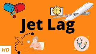 Jet lag, Causes, Signs and Symptoms, Diagnosis and Treatment.