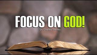 FOCUS ON GOD! ~ Charles Stanley | Christian Inspiration & Motivation (2019)
