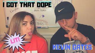 """Kevin Gates """"I Got The Dope"""" - REACTION"""