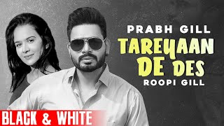 Tareyan De Des (Official B&W Video)| Prabh Gill | Maninder Kailey | Desi Routz| New Punjabi Song2021