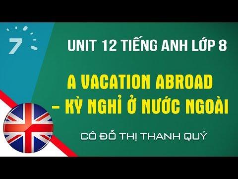 Unit 12 Tiếng Anh lớp 8: A vacation abroad - Kỳ nghỉ ở nước ngoài