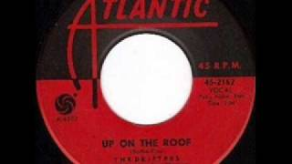 Up On The Roof by The Drifters on 1962 Atlantic 45.