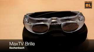 Review: MaxTV Brille bzw. Sehhilfe - Eschenbach - Blindlife
