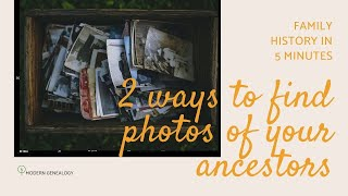 Family History in 5 Minutes - 2 Ways to Find Photos of Your Ancestors