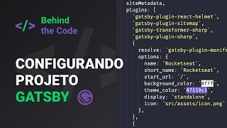 Configurando Projeto Gatsby | Behind The Code #09