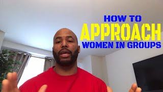 How To Approach Women In Groups