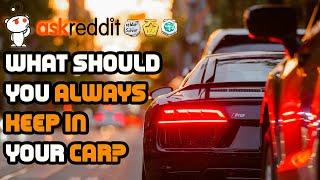 What should you always keep in your car? (r/askreddit Reddit Stories | Top Posts)