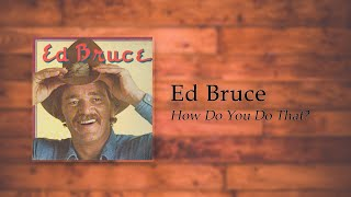 Ed Bruce - How Do You Do That