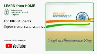 UKG   Craft on Independence Day   Teacher – Trisha Barat   Independence Day Craft   DPS Durgapur