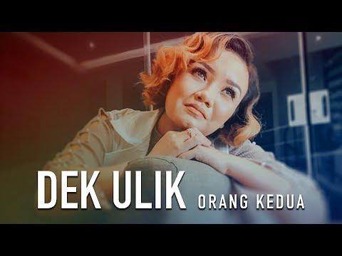 , title : 'Dek Ulik - Orang Kedua (official music video)'