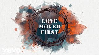 Casting Crowns - Love Moved First (Official Lyric Video)
