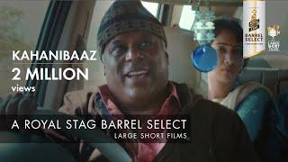 KAHANIBAAZ I ASHISH VIDYARTHI I ROYAL STAG BARREL SELECT LARGE SHORT FILMS