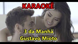 3 da Manhã - Gustavo Mioto (karaokê)