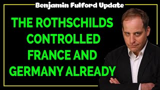 Benjamin Fulford 2020 — THE ROTHSCHILDS CONTROLLED FRANCE AND GERMANY ALREADY
