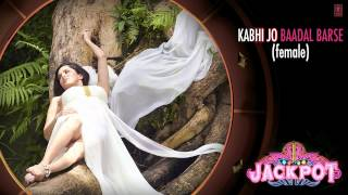 Kabhi Jo Baadal Barse - Full Song Audio Female - Jackpot